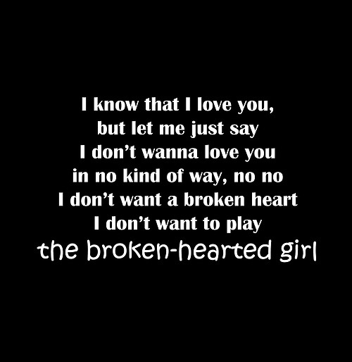 """Broken hearted girl""- beyonce! Love tht song."