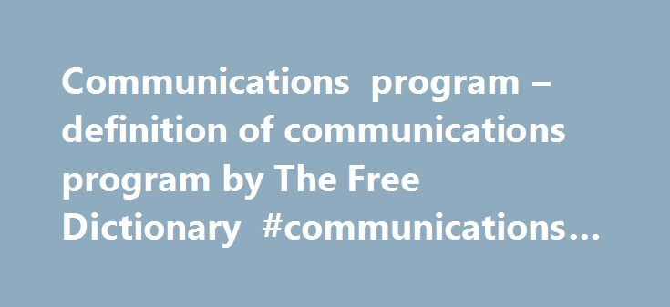 Communications program – definition of communications program by The Free Dictionary #communications #programs http://japan.remmont.com/communications-program-definition-of-communications-program-by-the-free-dictionary-communications-programs/  # communications protocol communications protocol – (computer science) rules determining the format and transmission of data computer science. computing – the branch of engineering science that studies (with the aid of computers) computable processes…