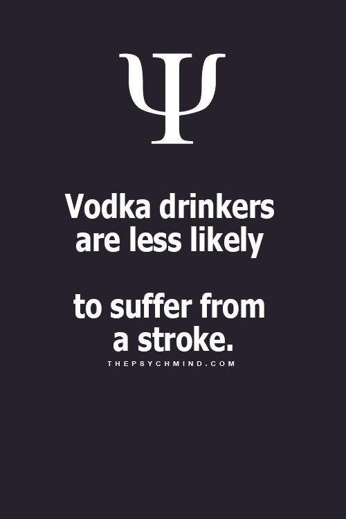 Vodka drinkers are less likely to suffer from a stroke. Interesting!