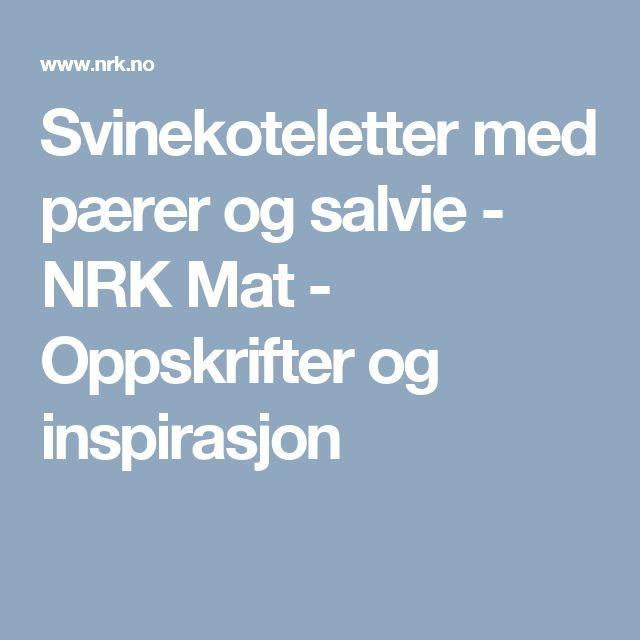 Svinekoteletter med pærer og salvie - NRK Mat - Oppskrifter og inspirasjon
