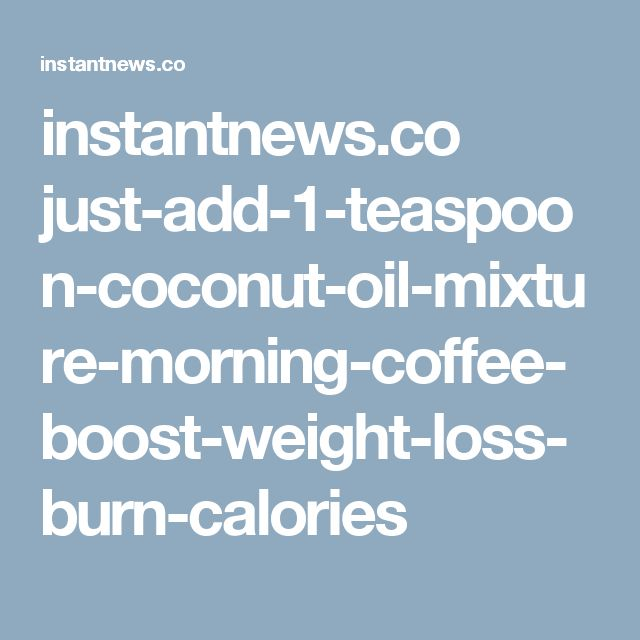 instantnews.co just-add-1-teaspoon-coconut-oil-mixture-morning-coffee-boost-weight-loss-burn-calories