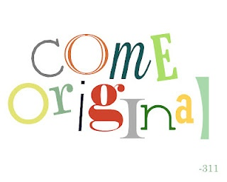 Come Original!  Seriously. No one is interested in listening to someone else's shadow. Say something original and let yourself shine. When all you have to say is a reflection of someone else's projection, all you are doing is looking in the mirror and refusing to see yourself.~