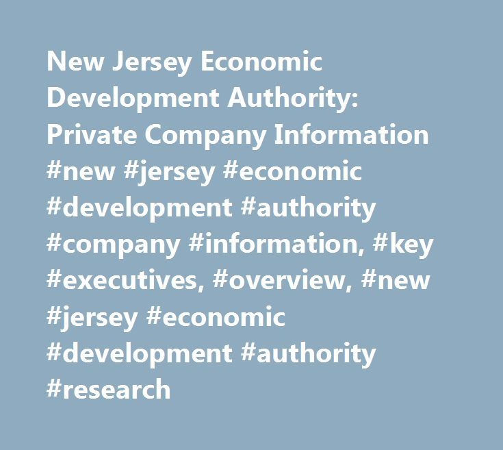 New Jersey Economic Development Authority: Private Company Information #new #jersey #economic #development #authority #company #information, #key #executives, #overview, #new #jersey #economic #development #authority #research http://sweden.nef2.com/new-jersey-economic-development-authority-private-company-information-new-jersey-economic-development-authority-company-information-key-executives-overview-new-jersey-economic-develo/  # Company Overview of New Jersey Economic Development…