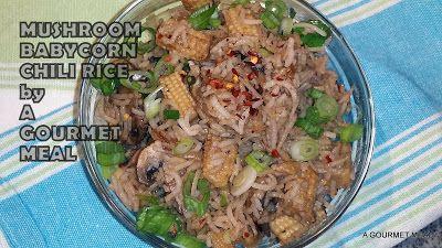 A Gourmet Meal: MUSHROOM BABYCORN CHILI RICE