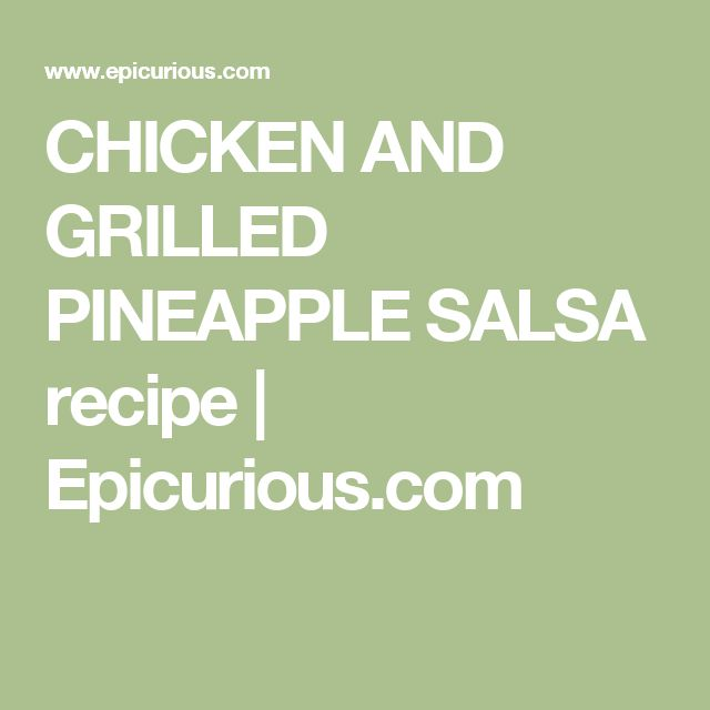 CHICKEN AND GRILLED PINEAPPLE SALSA recipe | Epicurious.com
