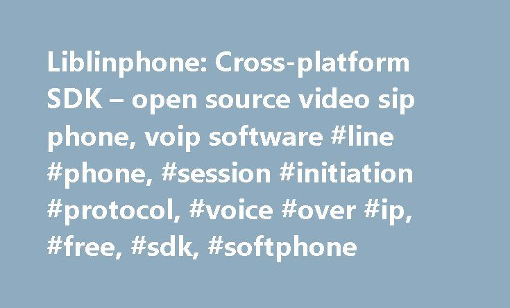 Liblinphone: Cross-platform SDK – open source video sip phone, voip software #line #phone, #session #initiation #protocol, #voice #over #ip, #free, #sdk, #softphone http://oklahoma.remmont.com/liblinphone-cross-platform-sdk-open-source-video-sip-phone-voip-software-line-phone-session-initiation-protocol-voice-over-ip-free-sdk-softphone/  # Liblinphone Overview Description Liblinphone is a high level library integrating all the SIP video calls feature into a single easy to use API. Usually…
