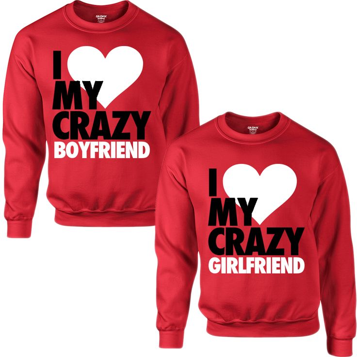 I LOVE MY CRAZY GIRLFRIEND I LOVE MY CRAZY BOYFRIEND COUPLE SWEATSHIRT