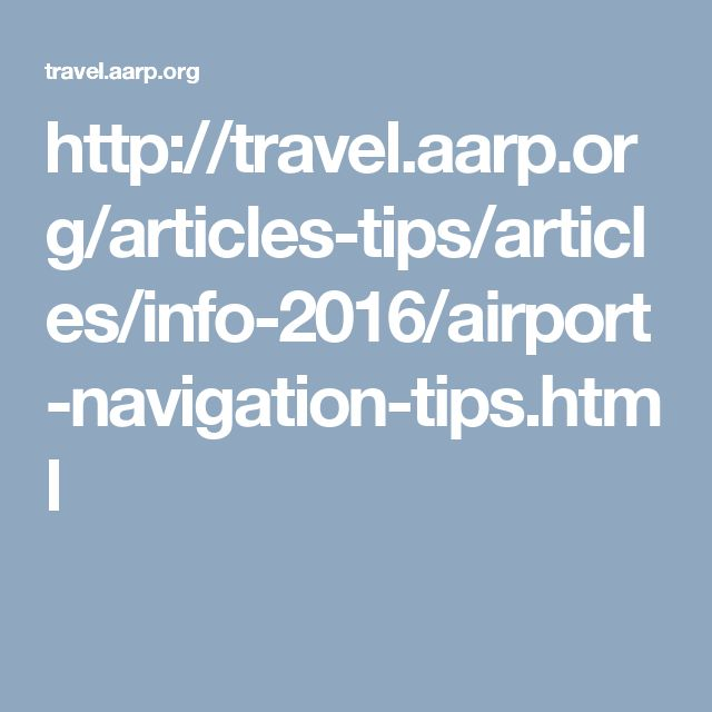 http://travel.aarp.org/articles-tips/articles/info-2016/airport-navigation-tips.html