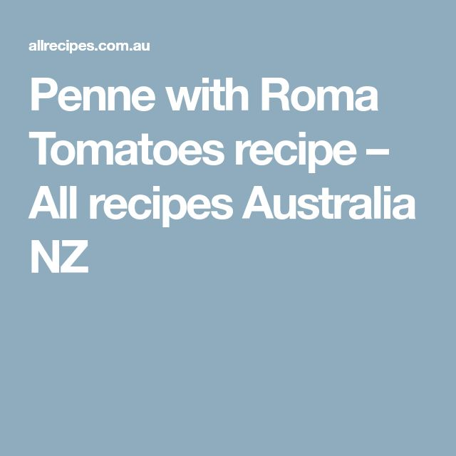Penne with Roma Tomatoes recipe – All recipes Australia NZ