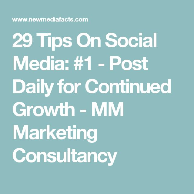 29 Tips On Social Media: #1 - Post Daily for Continued Growth - MM Marketing Consultancy