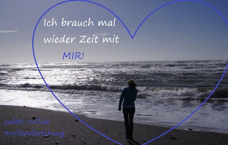 Ich brauch mal wieder Zeit mit mir! #Willensforschung #judith-will.de #Valentinstag #Liebe #Selbstliebe