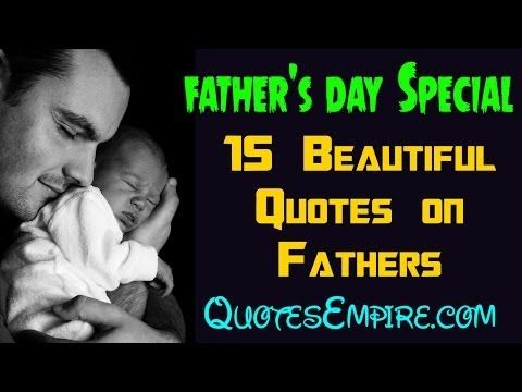 15 Beautiful Quotes on Fathers - Father's Day Special Quotes - Quotes Empire