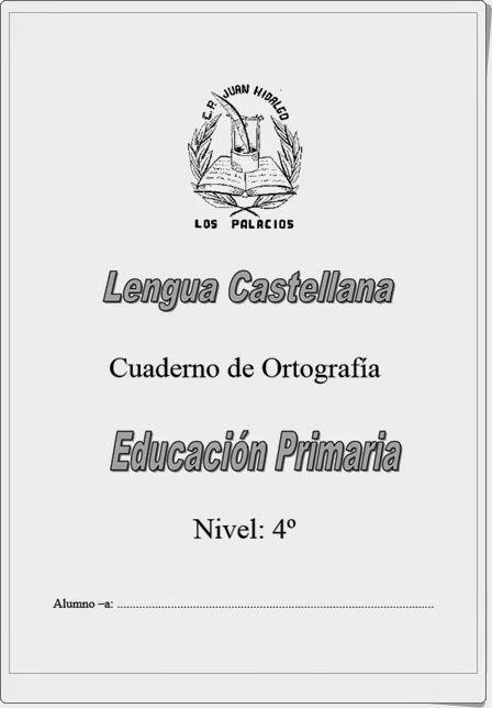 """Muy buen y completo """"Cuaderno de Ortografía"""" de Lengua Española para 4º nivel de Educación Primaria del Colegio """"Juan Hidalgo"""" de Los Palacios (Sevilla)."""