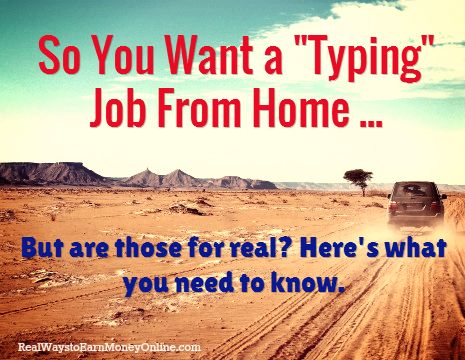 "Everyone seems to want ""typing jobs."" This is a phrase that gets searched for a lot in Google, ""typing jobs from home."" I typed this in myself this morning just to see what would come up and thankf..."