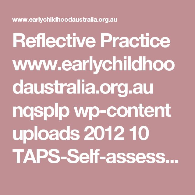 Reflective Practice www.earlychildhoodaustralia.org.au nqsplp wp-content uploads 2012 10 TAPS-Self-assessment_proof02.pdf