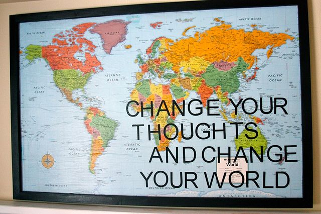Change Your Thoughts, and change your world...
