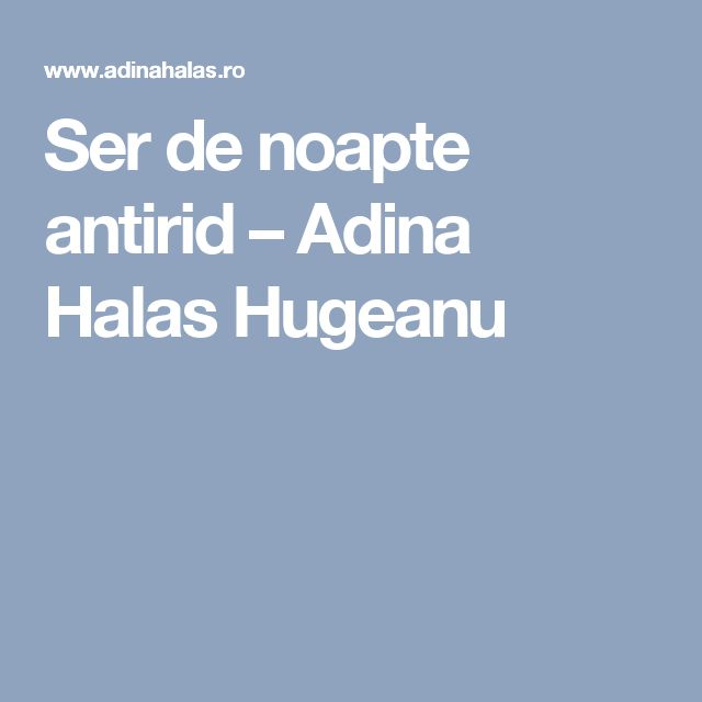 Ser de noapte antirid – Adina Halas Hugeanu