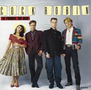 The promise you made - Cock Robin. 1986                                                                                                                                                                                 Plus