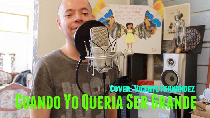 Cuando Yo Queria Ser Grande cover de Vicente Fernandez