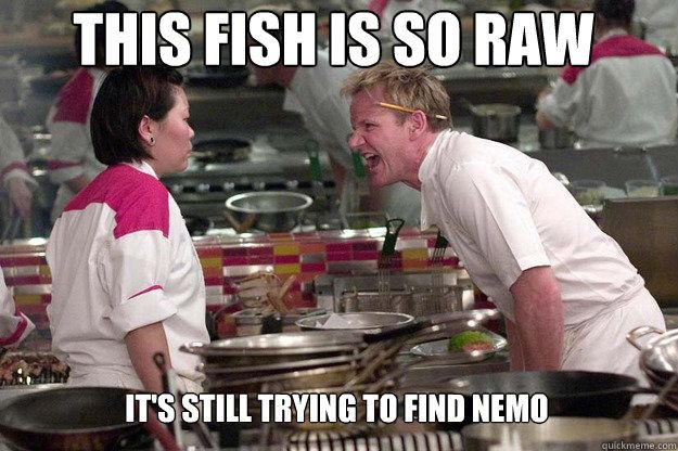 This fish is so raw, it's still trying to find Nemo.