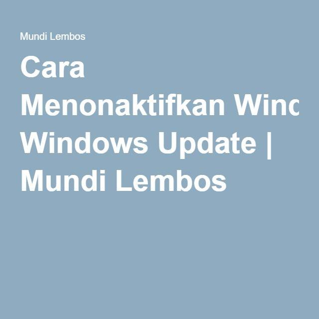 Cara Menonaktifkan Windows Update | Mundi Lembos