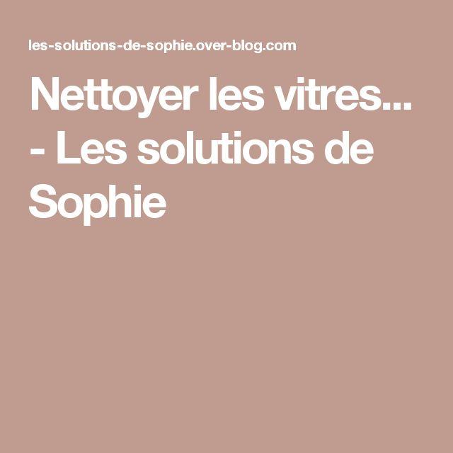 Nettoyer les vitres... - Les solutions de Sophie