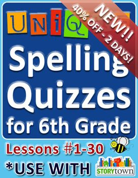 StoryTown Grade 6 – Unique Spelling Quizzes with Answers – Lessons #1-30. Quizzes, Answers, Lessons & Dictation FOR THE WHOLE SCHOOL YEAR! This product will be 40% OFF the original price for the next day and a half! It will be 20% OFF the original price during the month of July. Don't wait!! :)