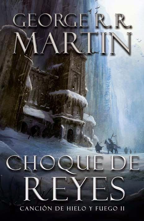 CHOQUE DE REYES,CANCION DE HIELO Y FUEGO II,GEORGE R. R MARTIN http://bookadictas.blogspot.com/search?updated-max=2014-07-20T02:45:00-04:30