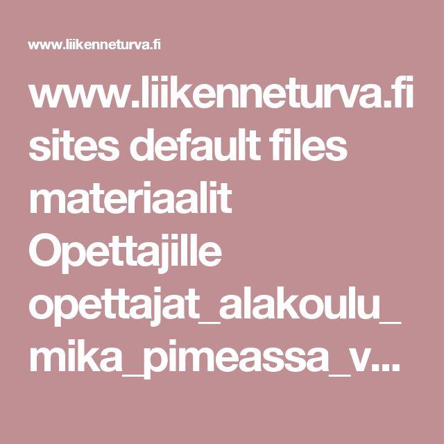 www.liikenneturva.fi sites default files materiaalit Opettajille opettajat_alakoulu_mika_pimeassa_valkahtaa.pdf