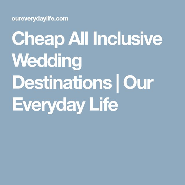 Cheap All Inclusive Wedding Destinations   Our Everyday Life