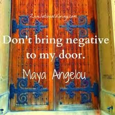 don't bring negative to my door maya angelou - Google Search: Words Of Wisdom, Maya Angelou, Wise Women, Sleep Tips, Bring Negative, Mayaangelou, Front Doors, Toxic People, Peace Home