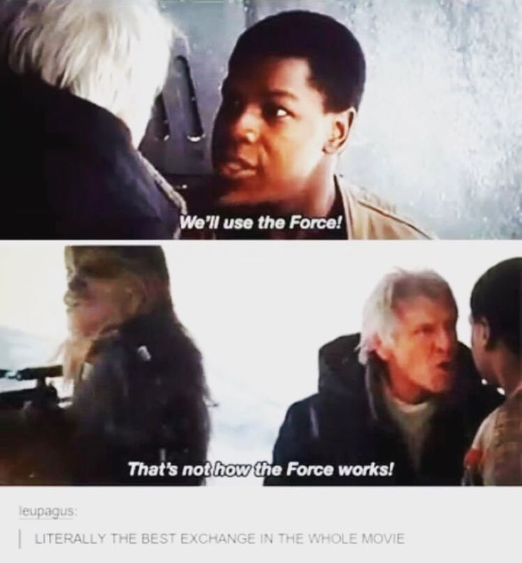 The ONE GUY from the original main cast who *doesn't* have Force abilities has to explain this to the new kid. Genius! | Possibly my favorite part in the movie