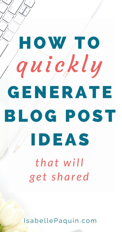 How to Quickly Generate Amazing Blog Post Ideas (that will get shared)
