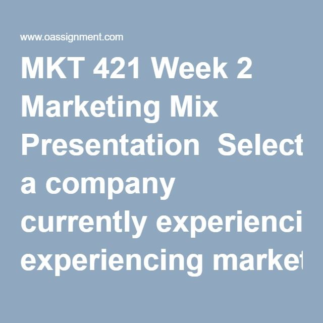 MKT 421 Week 2 Marketing Mix Presentation  Select a company currently experiencing marketing changes.  Create a 6-slide Microsoft® PowerPoint® presentation (including a title slide) that analyzes that company's marketing mix:     •  Each of the four P's should be addressed on its own slide.     •  The final slide should analyze the changes this company is experiencing and the driving forces behind the changes.     •  Use the MarketLine database and Wall Street Journal in the Library to…