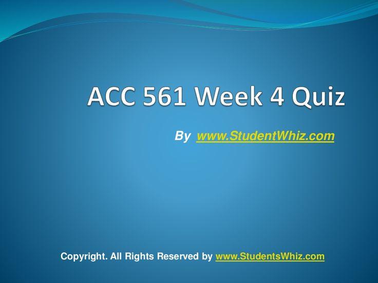 ACC 561 Week 4 Quiz by GLORY2587 via slideshare