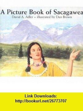A Picture Book of Sacagawea (Picture Book Biographies) (Picture Book Biography) Paperback – April 1, 2001 by David A. Adler (Author), Dan Brown (Illustrator) She joined the Lewis and Clark Expedition