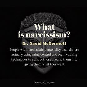 What is narcissism? Dr. David McDermott: People with narcissistic personality disorder are actually using mind control and brainwashing techniques to control those around them into giving them what they want.