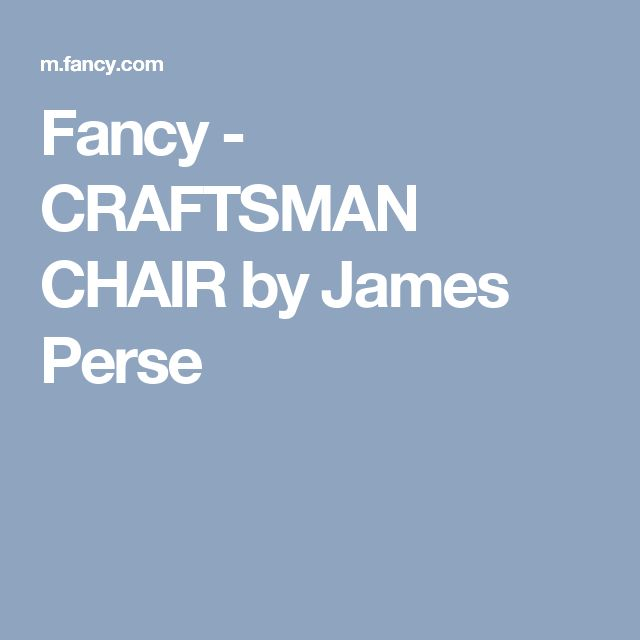 Fancy - CRAFTSMAN CHAIR by James Perse