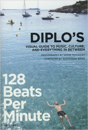 128 Beats Per Minute: Diplo's Visual Guide to Music, Culture, and Everything in Between: Amazon.de