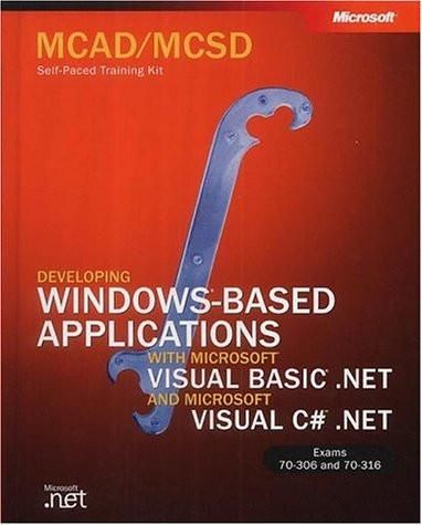 MCAD/MCSD Self-Paced Training Kit: Developing Windows-Based Applications with Microsoft Visual Basic .NET and Microsoft Visual C# .NET (Paper Back)