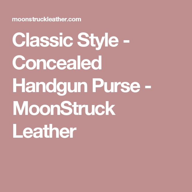 Classic Style - Concealed Handgun Purse - MoonStruck Leather