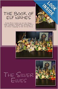 """Give your new baby a unique magical name! """"The Book of Elf Names: 5, 600 Elven Names to use for Magic, Game Playing, Inspiration, Naming One's Self and One's Child, and As Words in the Elven Language of the Silver Elves"""". A great source to find and be inspired to create a truly magical name for you and/or your child."""