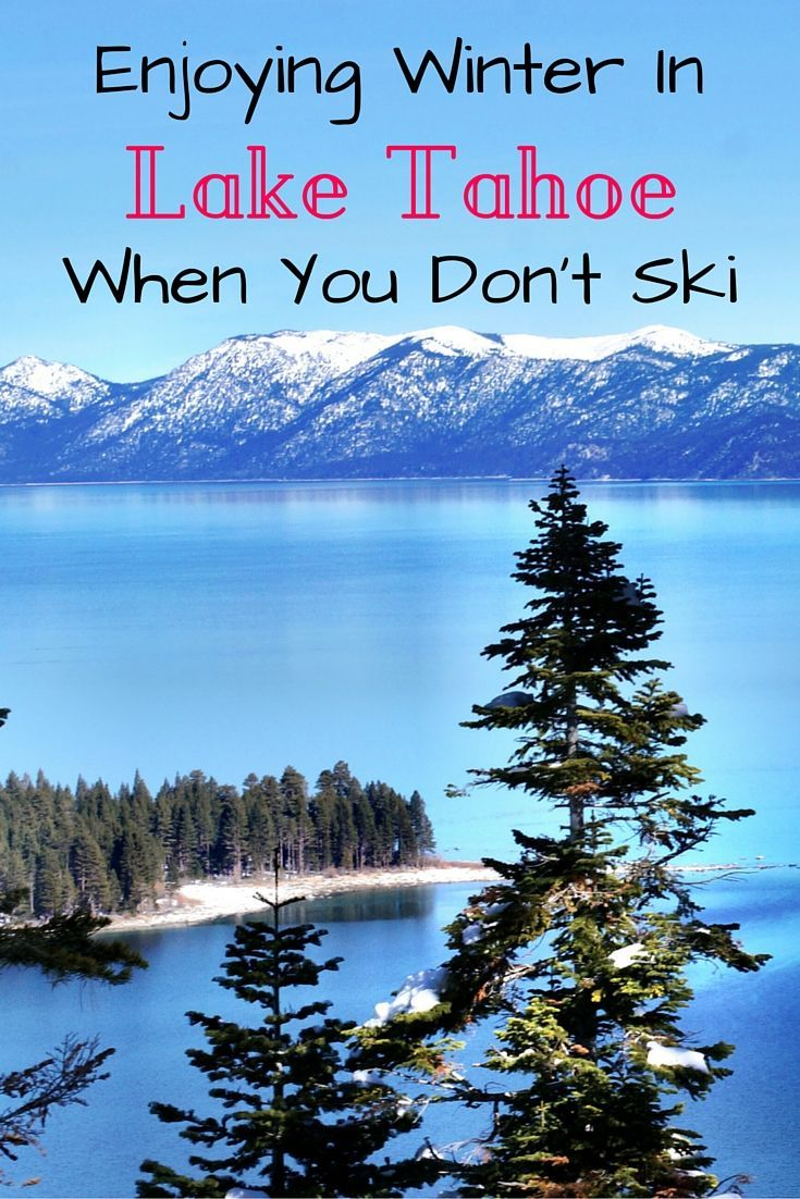 Enjoying lake tahoe in the winter when you don t ski