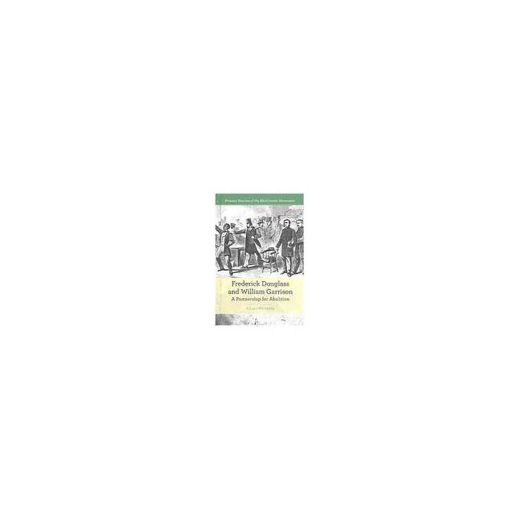 Frederick Douglass and William Garrison ( Primary Sources of the Abolitionist Movement) (Hardcover)