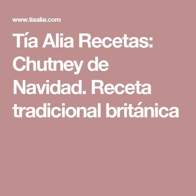 Tía Alia Recetas: Chutney de Navidad. Receta tradicional británica