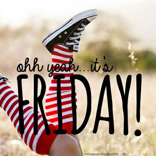 Ohhh yeah it's Friday!