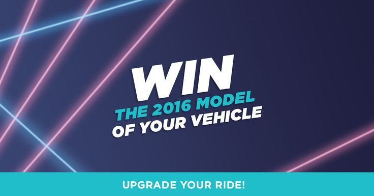 Upgrade Your Ride Contest. Win the 2016 version of your vehicle. No purchase necessary. Free to Enter!
