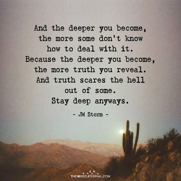 And The Deeper You Become, The More Some Don't Know How To Deal With It - https://themindsjournal.com/deeper-become-dont-know/