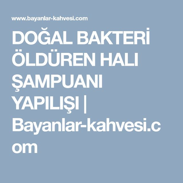DOĞAL BAKTERİ ÖLDÜREN HALI ŞAMPUANI YAPILIŞI | Bayanlar-kahvesi.com