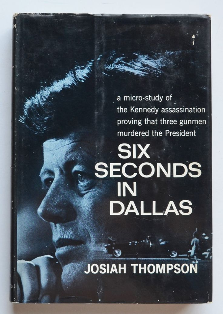 Six Seconds in Dallas : A micro-study of the Kennedy assassination proving that three gunmen murdered the President by Josiah Thompson